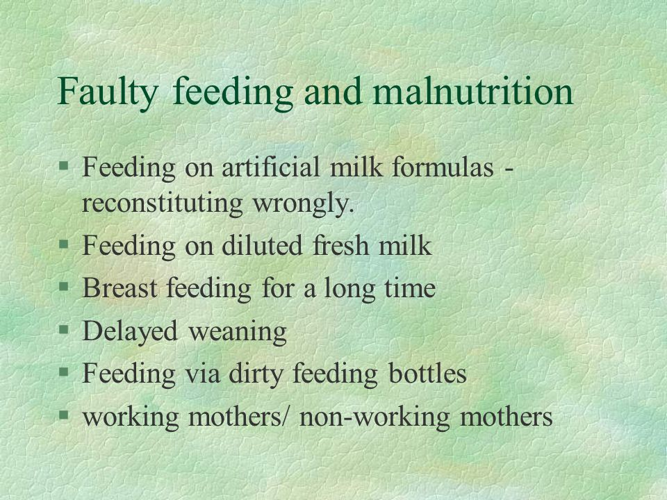 Faulty feeding and malnutrition