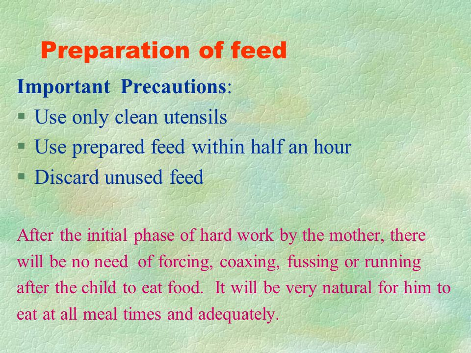 Preparation of feed Important Precautions: Use only clean utensils