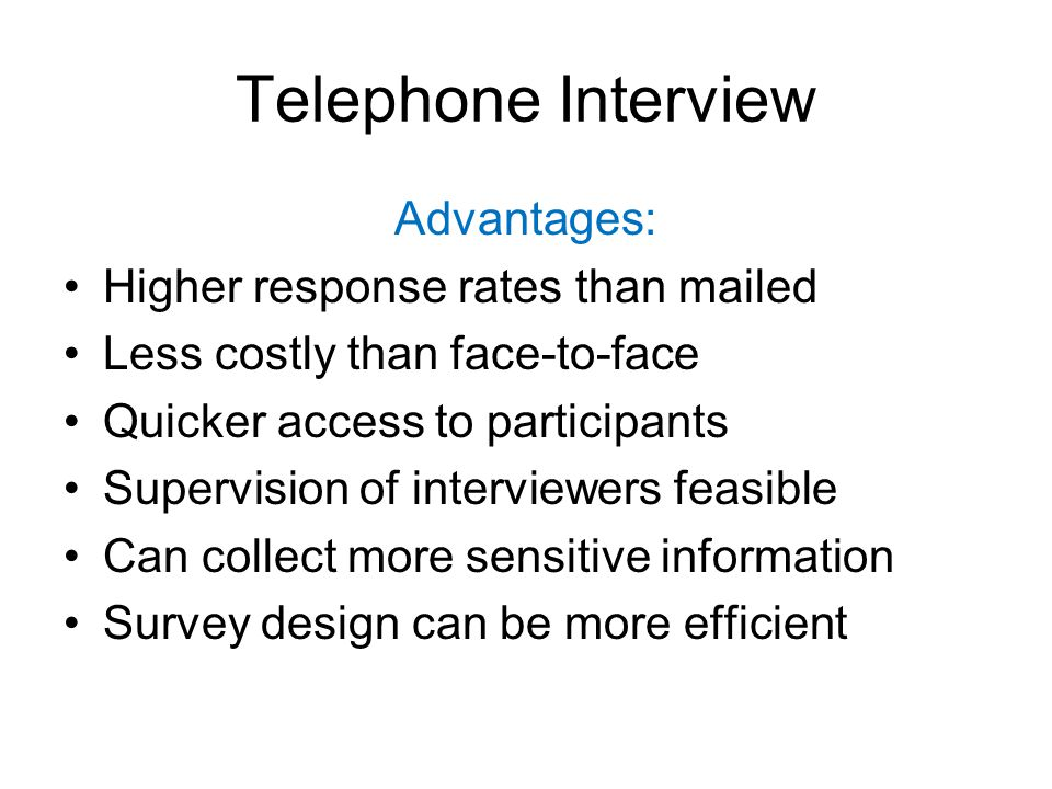 Telephone Interview Advantages: Higher response rates than mailed