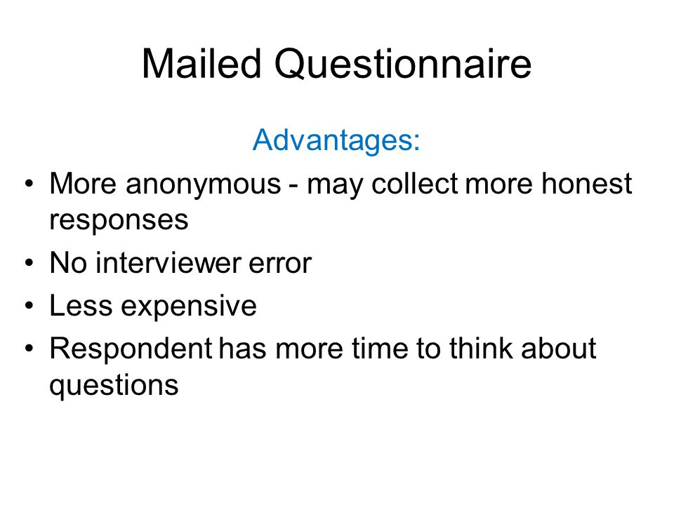 Mailed Questionnaire Advantages: