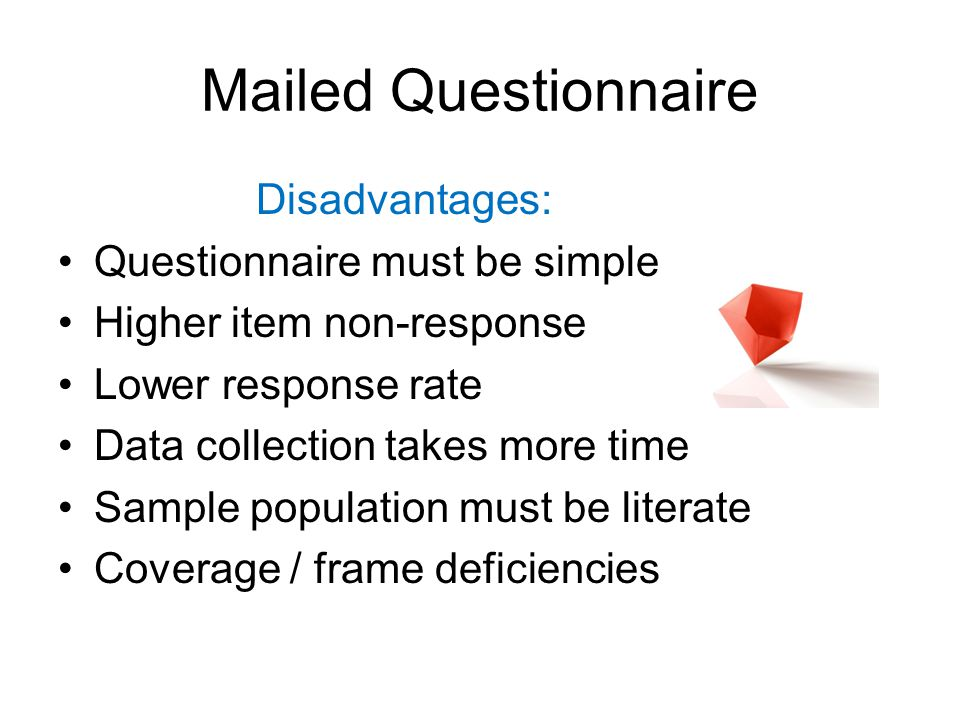 Mailed Questionnaire Disadvantages: Questionnaire must be simple