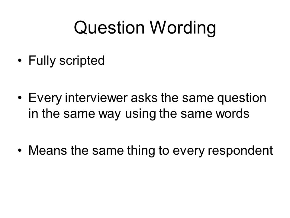 Question Wording Fully scripted