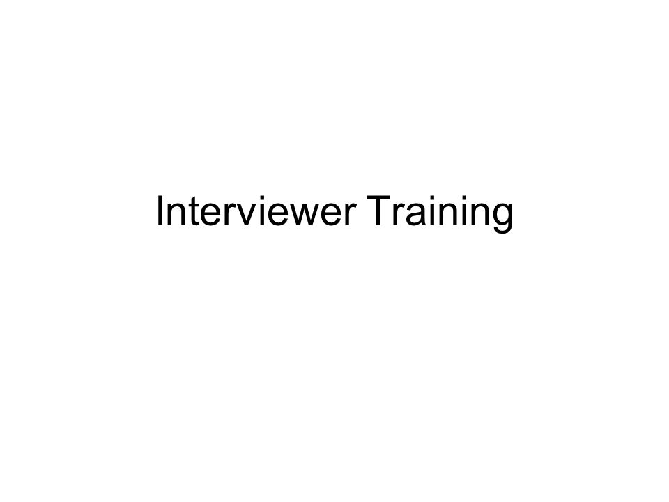 Interviewer Training Now let's discuss interviewing training methods.