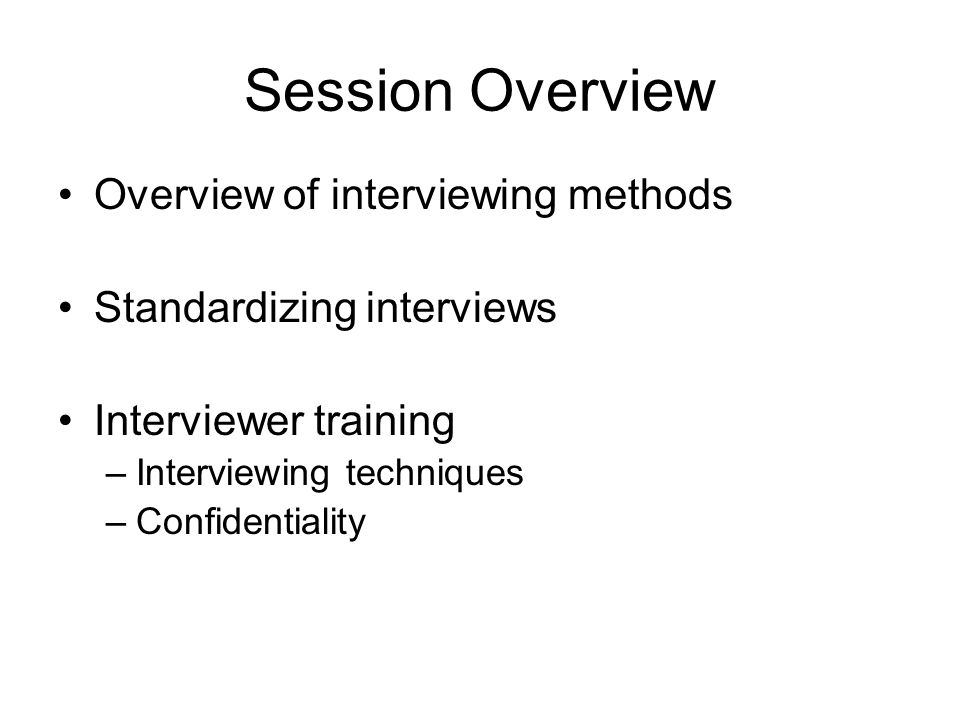 Session Overview Overview of interviewing methods