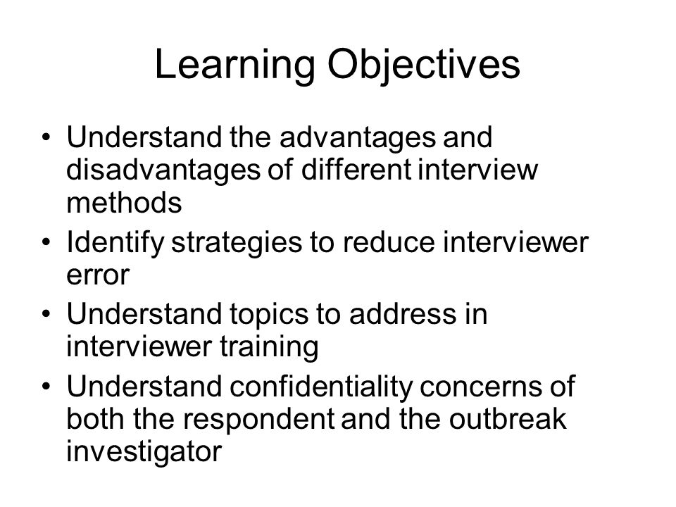 Learning Objectives Understand the advantages and disadvantages of different interview methods. Identify strategies to reduce interviewer error.