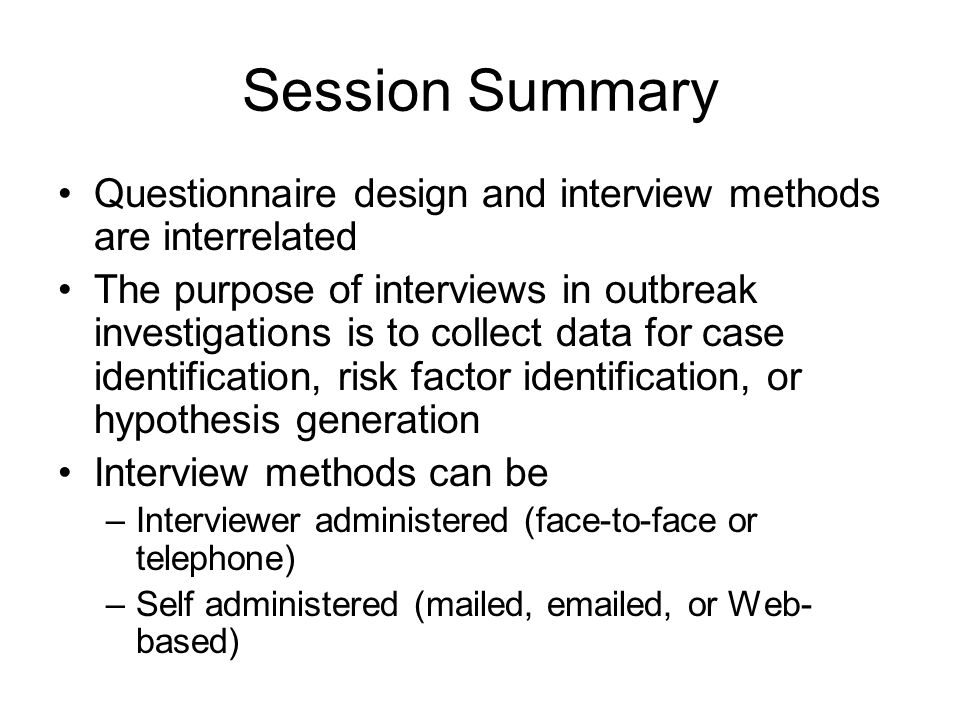 Session Summary Questionnaire design and interview methods are interrelated.