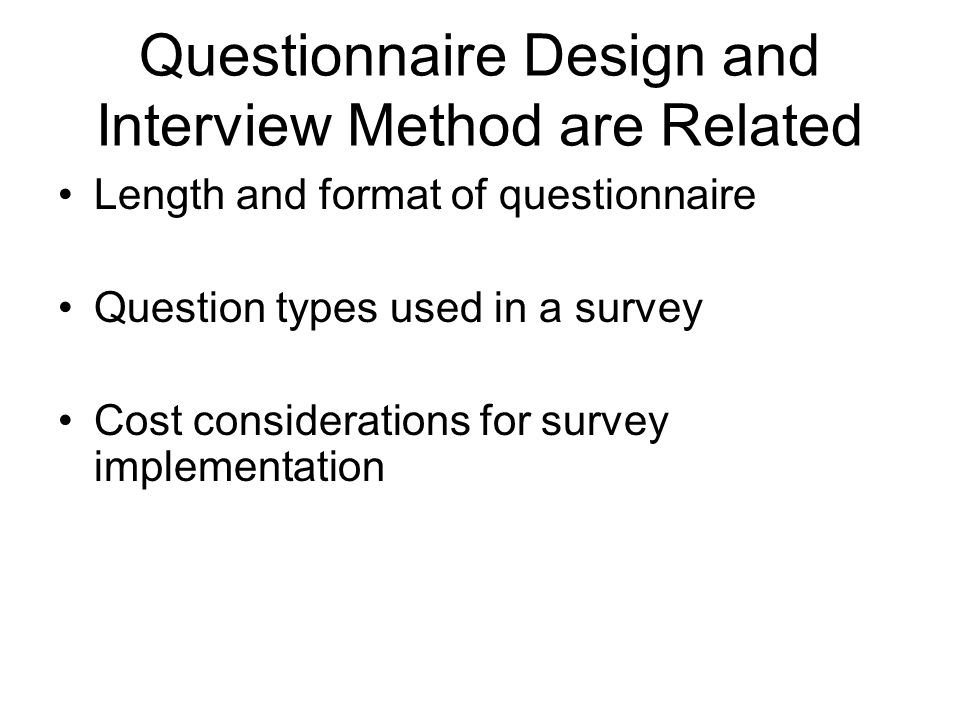 Questionnaire Design and Interview Method are Related