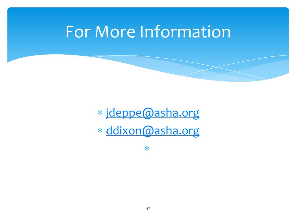 For More Information jdeppe@asha.org ddixon@asha.org