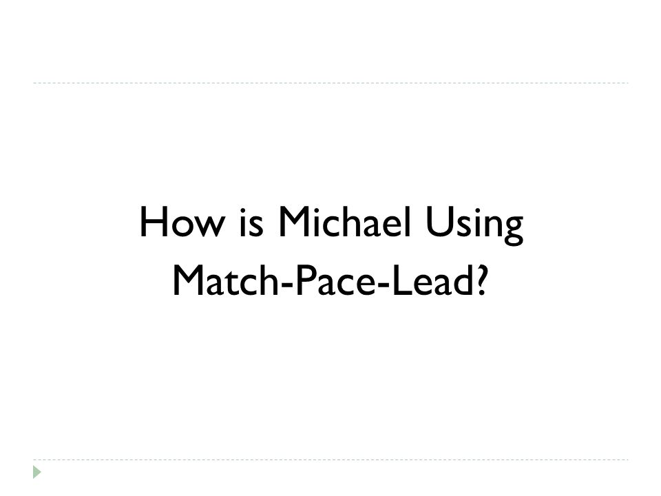 How is Michael Using Match-Pace-Lead