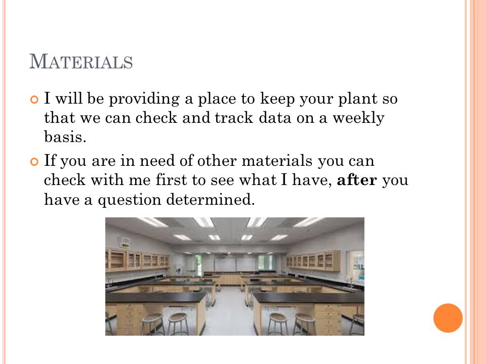 Materials I will be providing a place to keep your plant so that we can check and track data on a weekly basis.