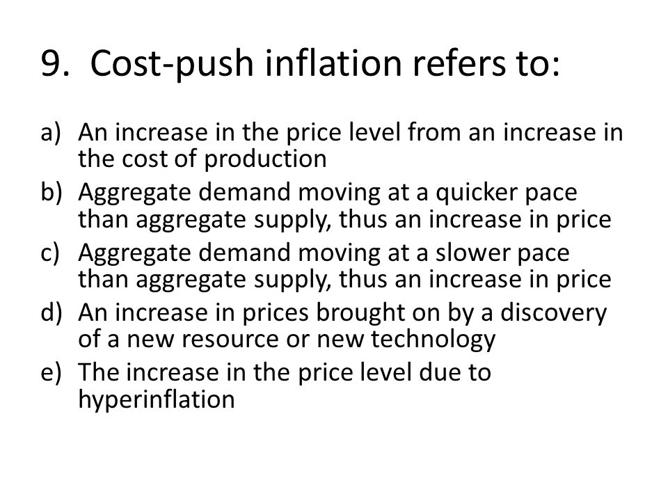 9. Cost-push inflation refers to: