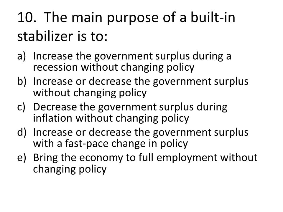 10. The main purpose of a built-in stabilizer is to: