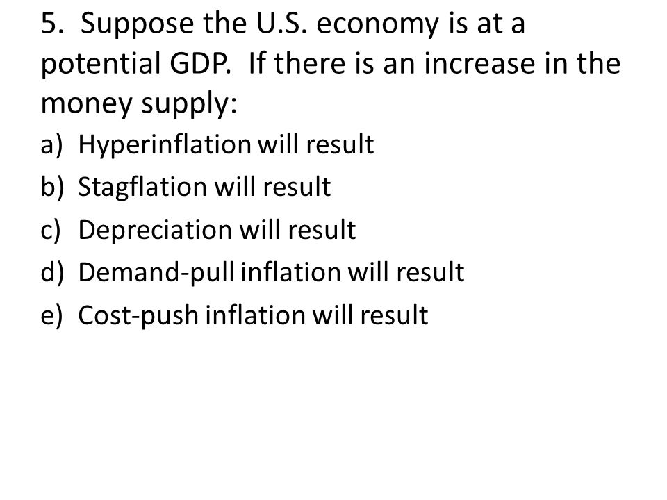 5. Suppose the U. S. economy is at a potential GDP