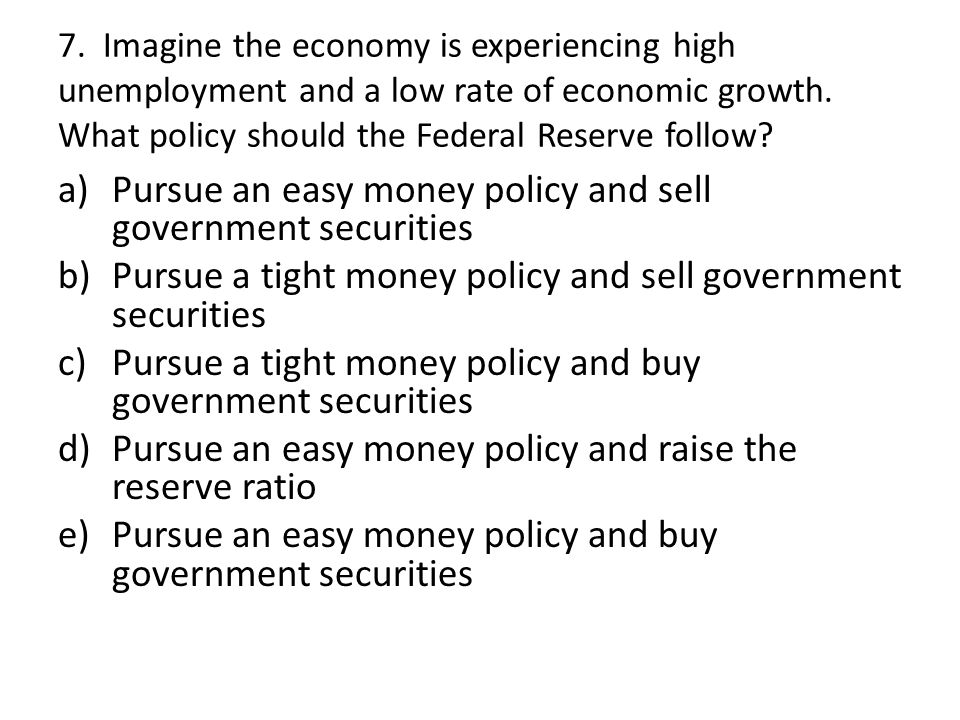 Pursue an easy money policy and sell government securities