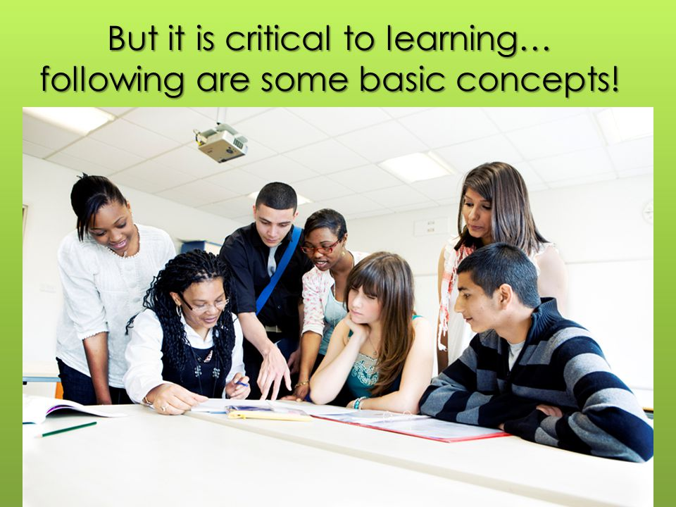 But it is critical to learning… following are some basic concepts!