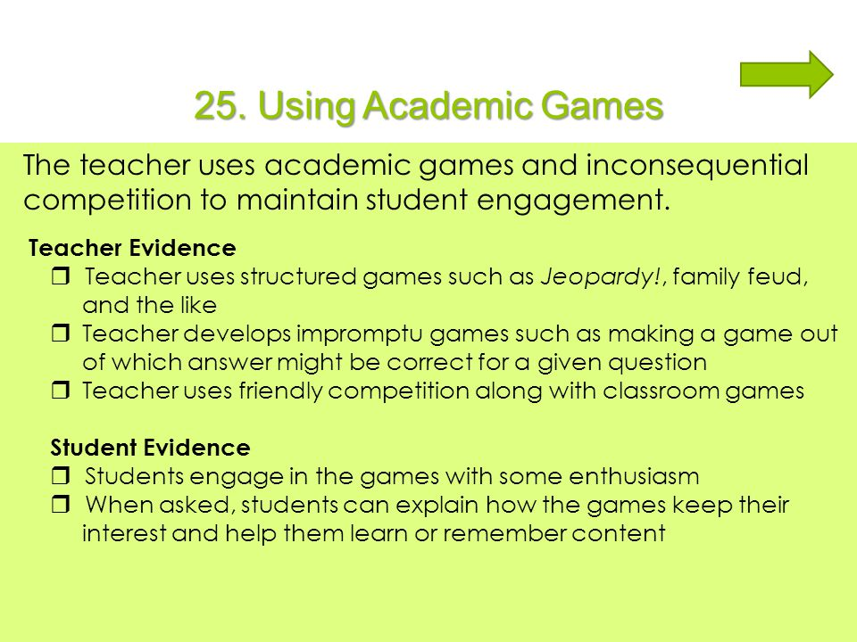 25. Using Academic Games The teacher uses academic games and inconsequential competition to maintain student engagement.