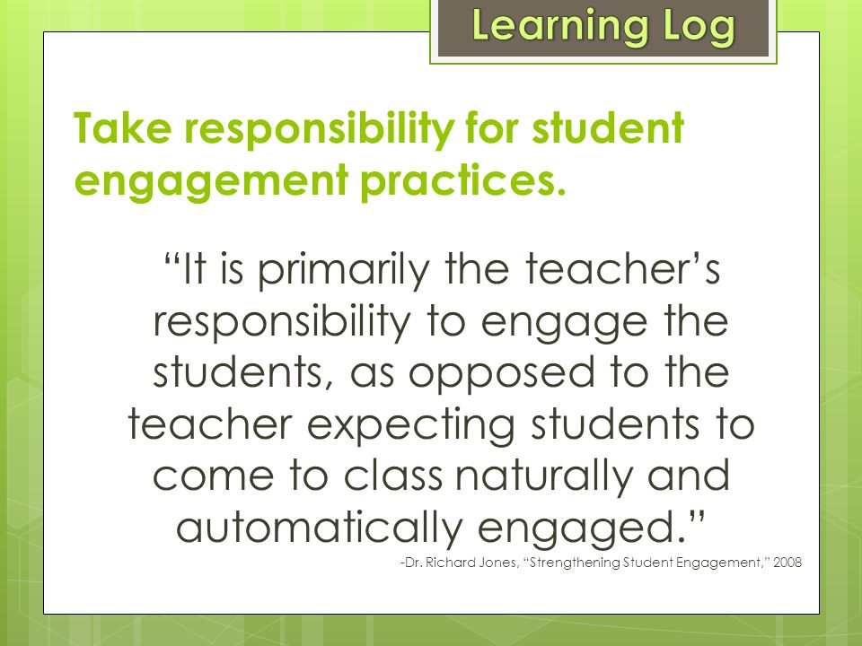 Take responsibility for student engagement practices.