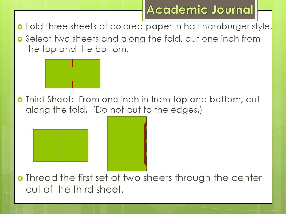 Academic Journal Fold three sheets of colored paper in half hamburger style.