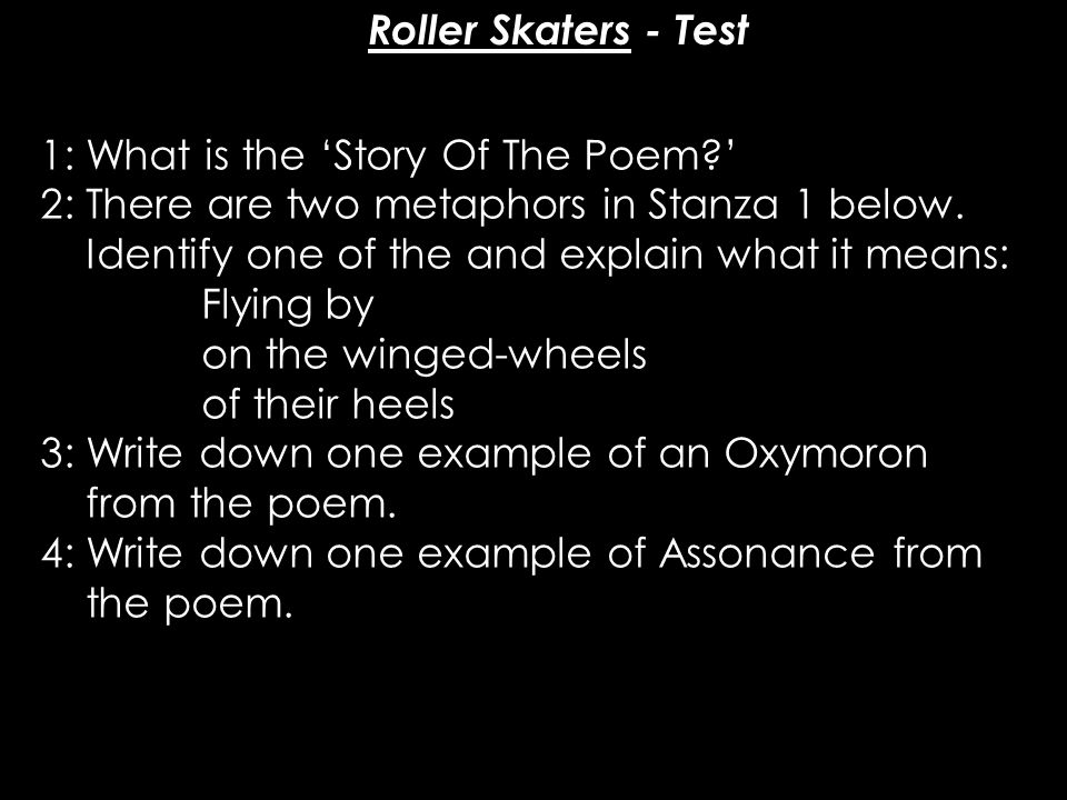 Roller Skaters - Test 1: What is the 'Story Of The Poem ' 2: There are two metaphors in Stanza 1 below.