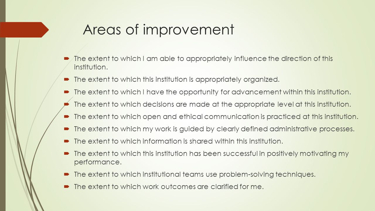 Areas of improvement The extent to which I am able to appropriately influence the direction of this institution.