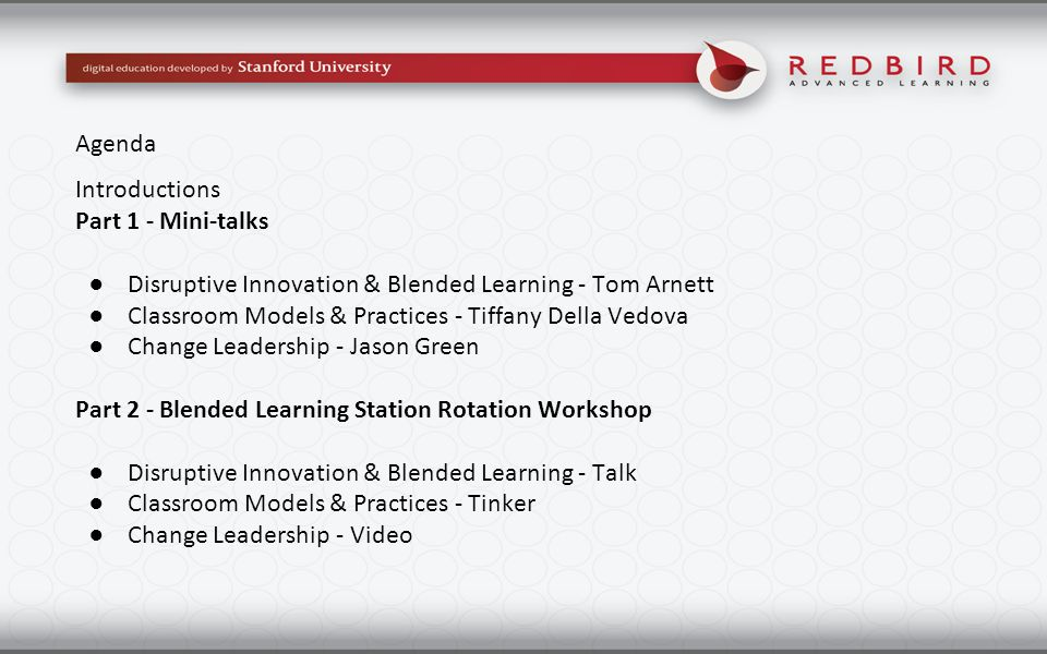 Agenda Introductions. Part 1 - Mini-talks. Disruptive Innovation & Blended Learning - Tom Arnett.