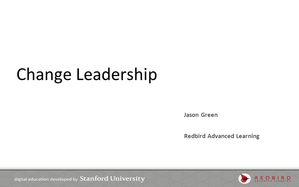 Change Leadership Jason Green Redbird Advanced Learning