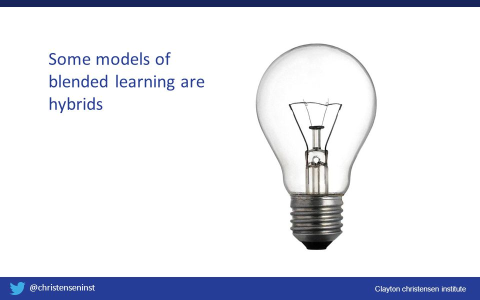 Some models of blended learning are hybrids