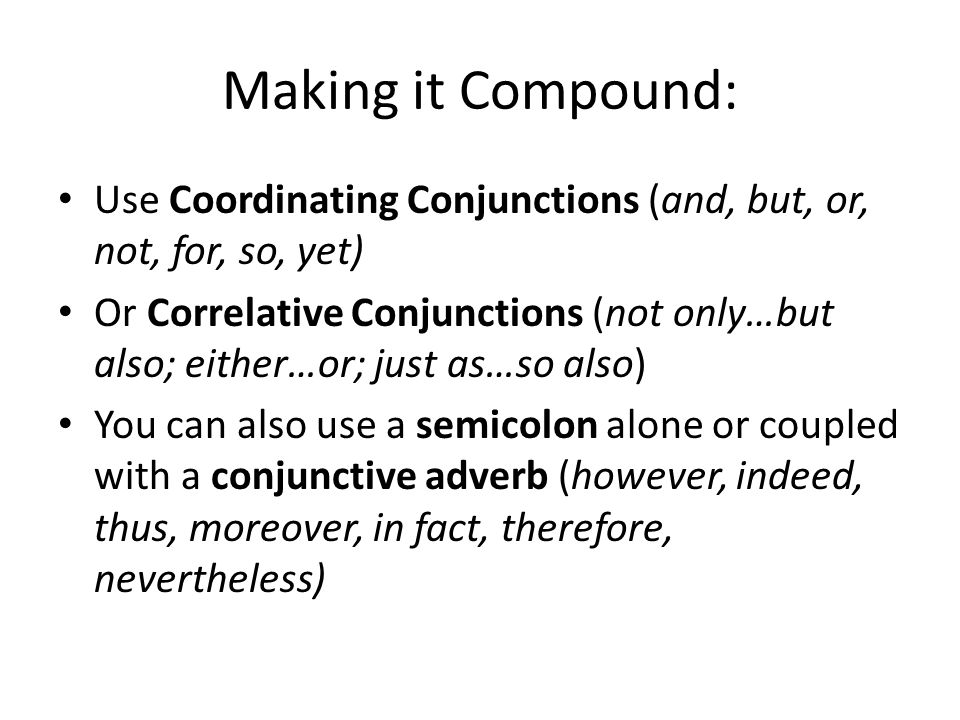 Making it Compound: Use Coordinating Conjunctions (and, but, or, not, for, so, yet)