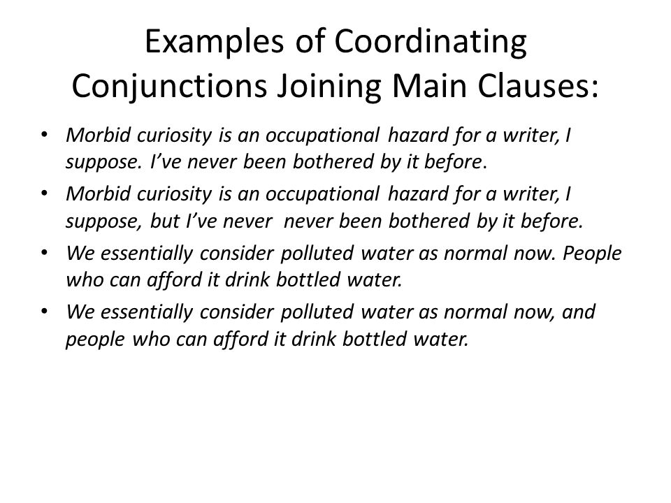 Examples of Coordinating Conjunctions Joining Main Clauses: