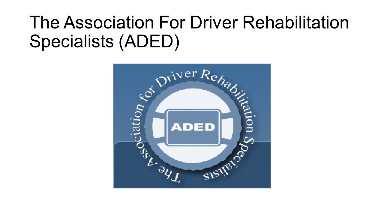 The Association For Driver Rehabilitation Specialists (ADED)
