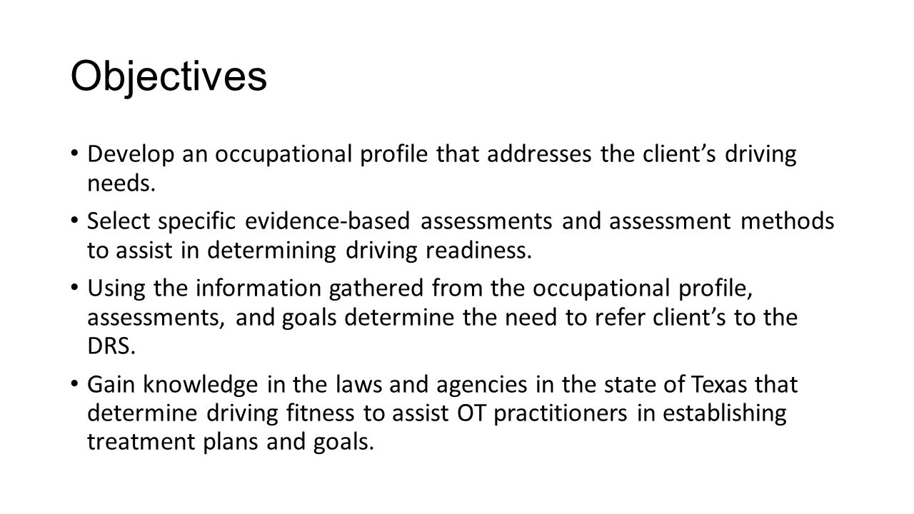 Objectives Develop an occupational profile that addresses the client's driving needs.