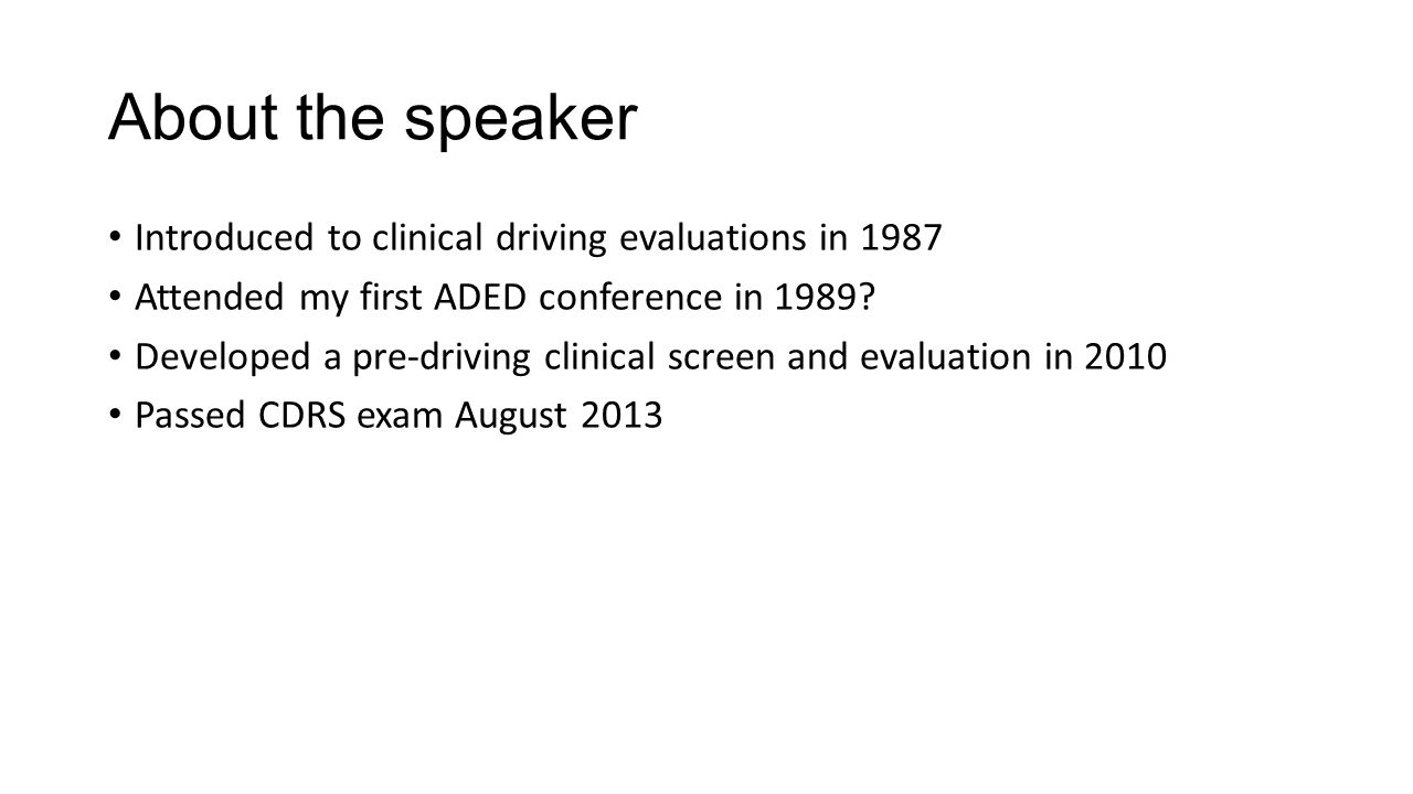 About the speaker Introduced to clinical driving evaluations in 1987