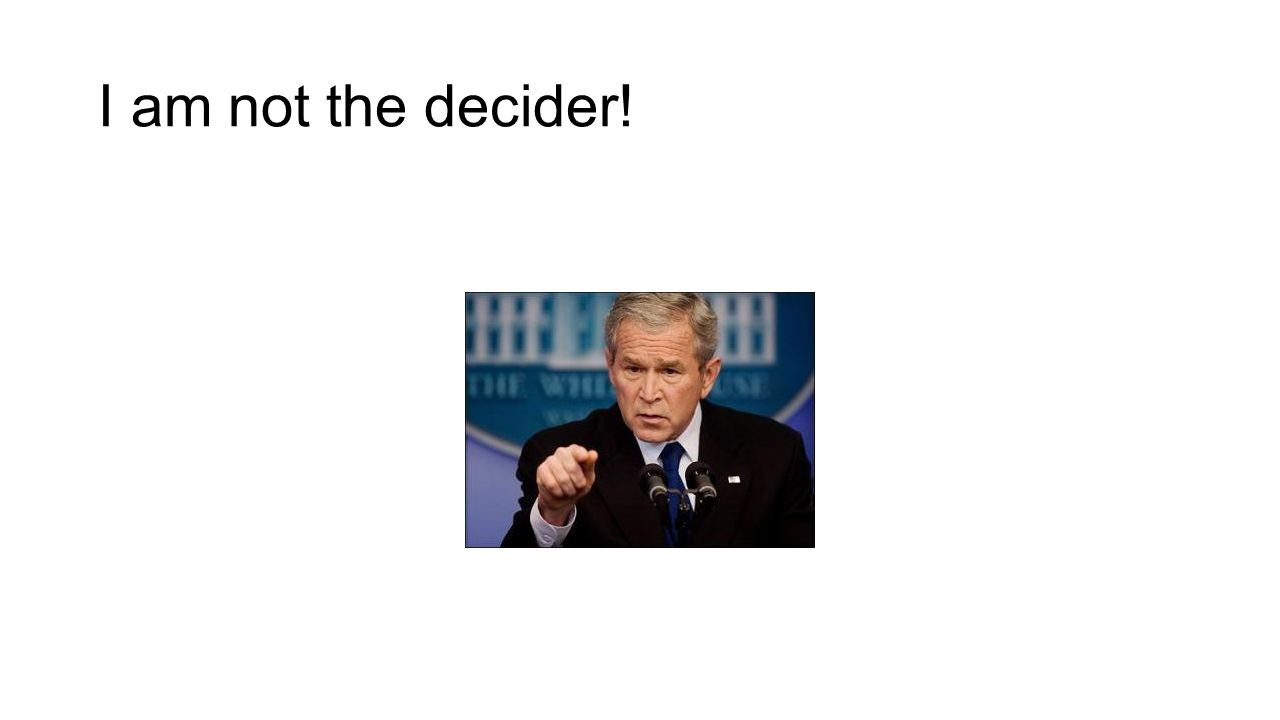 I am not the decider!
