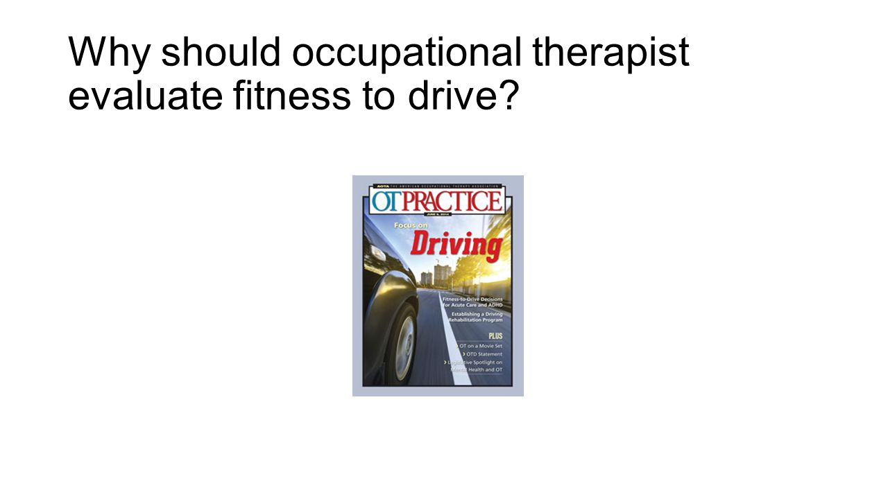 Why should occupational therapist evaluate fitness to drive