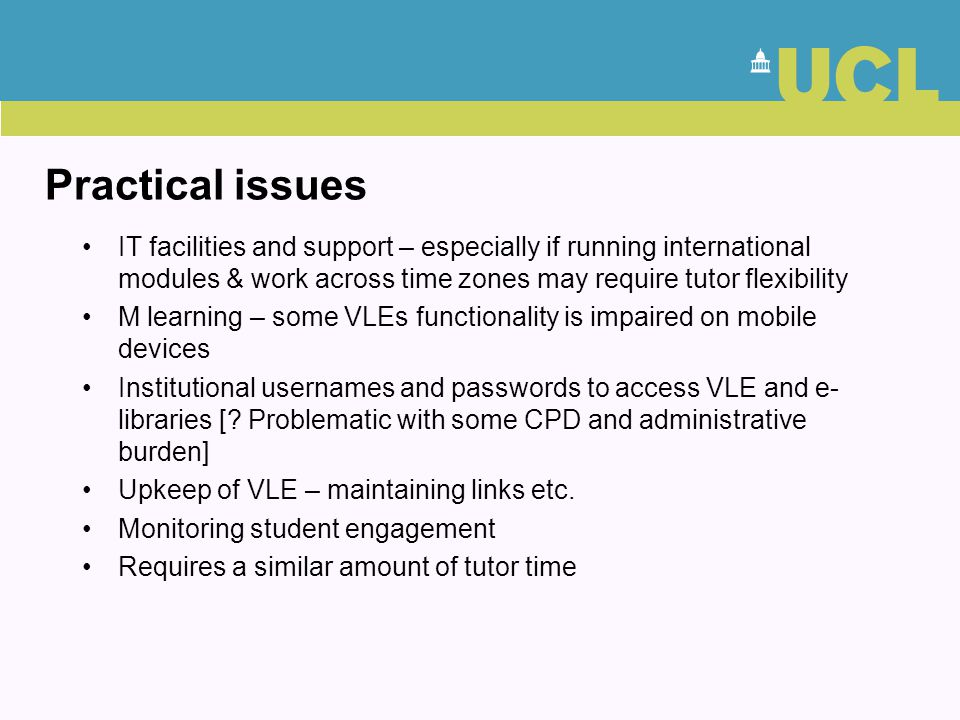 Practical issues IT facilities and support – especially if running international modules & work across time zones may require tutor flexibility.