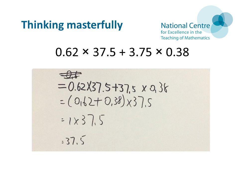 Thinking masterfully 0.62 × 37.5 + 3.75 × 0.38