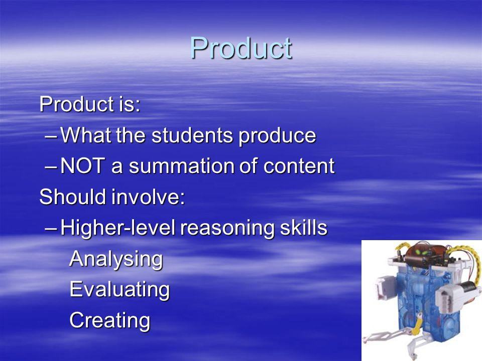 Product Product is: What the students produce