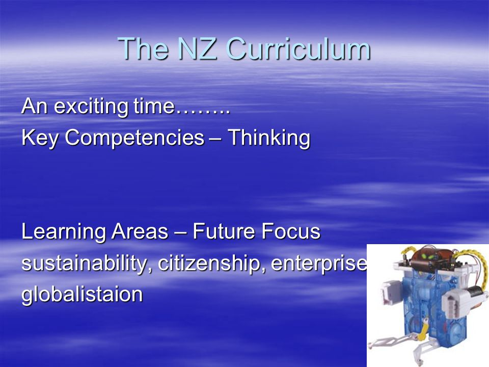 The NZ Curriculum An exciting time…….. Key Competencies – Thinking