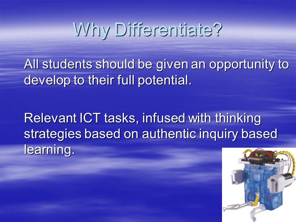 Why Differentiate All students should be given an opportunity to develop to their full potential.