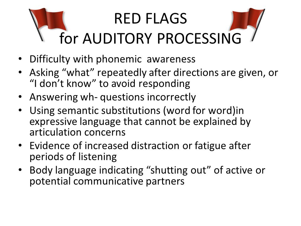 RED FLAGS for AUDITORY PROCESSING