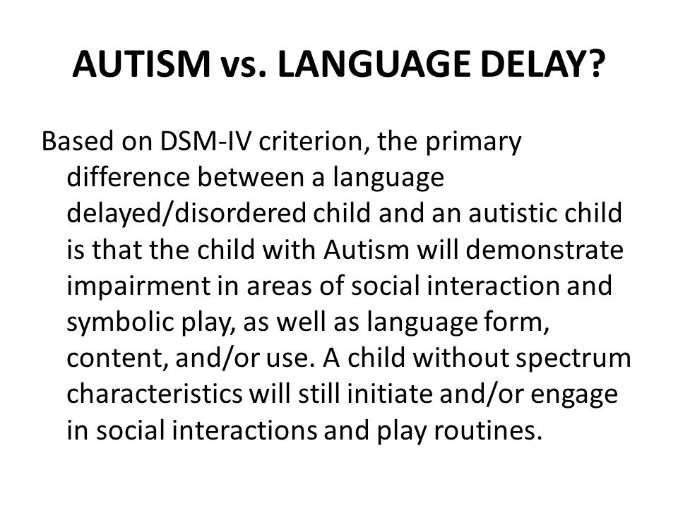 AUTISM vs. LANGUAGE DELAY