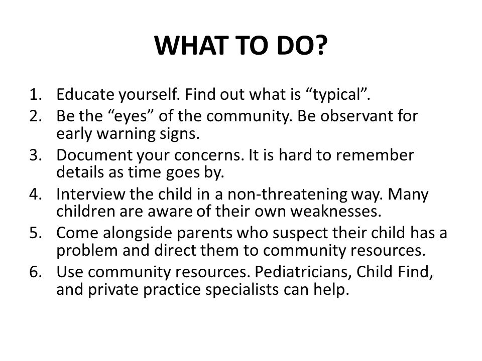 WHAT TO DO Educate yourself. Find out what is typical .