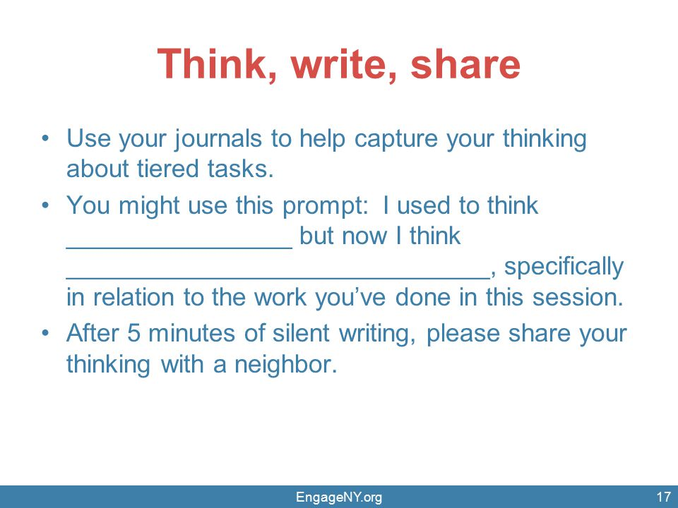 Think, write, share Use your journals to help capture your thinking about tiered tasks.