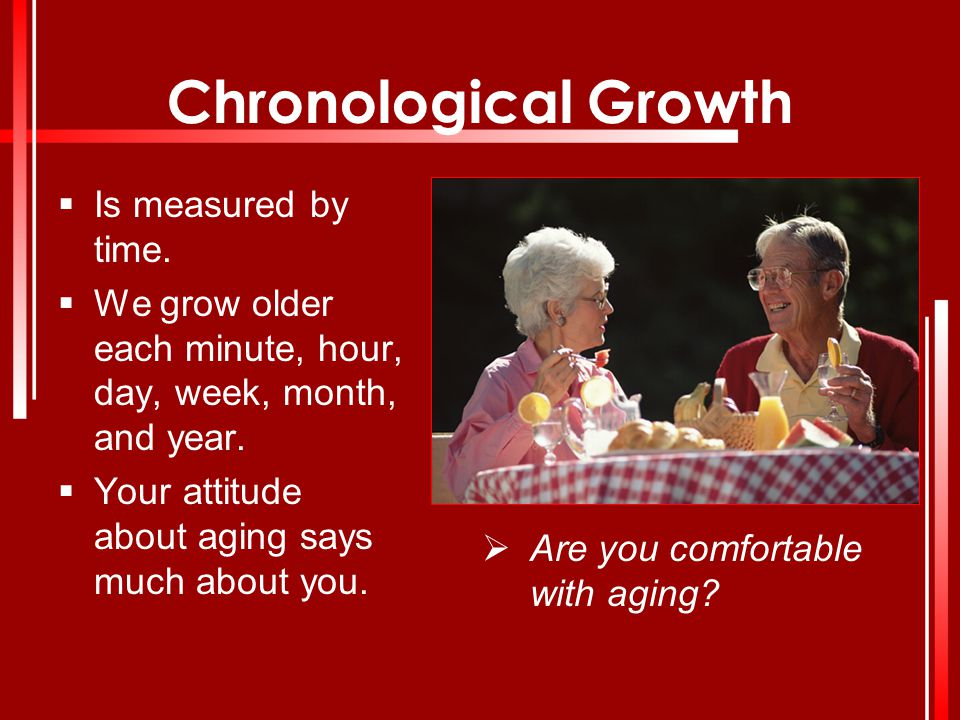 Chronological Growth Is measured by time.
