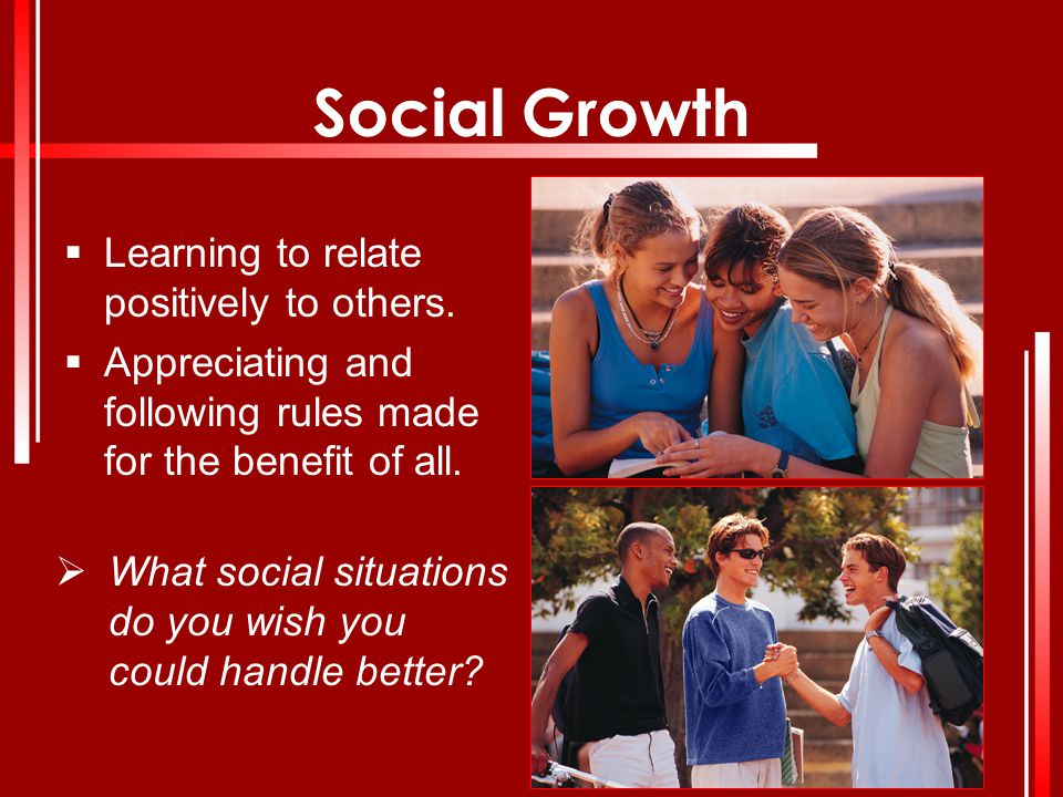 Social Growth Learning to relate positively to others.