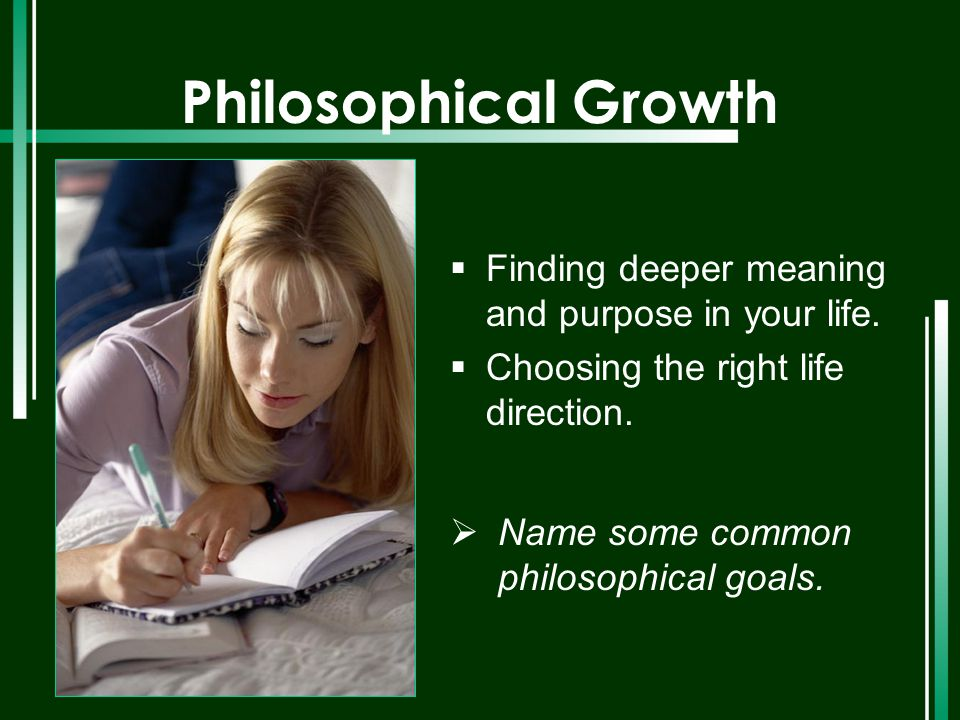 Philosophical Growth Finding deeper meaning and purpose in your life.