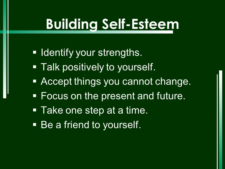 Building Self-Esteem Identify your strengths.