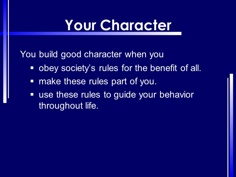 Your Character You build good character when you