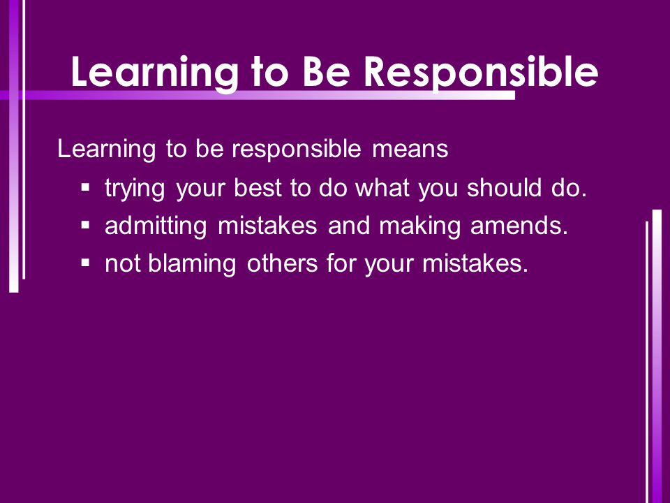 Learning to Be Responsible