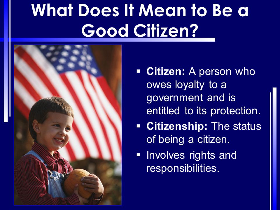 what does it mean to be a good citizen What makes a good citizen: introduction  students explore the concept of a citizen and then unpack the notion of what it means to be a good citizen.